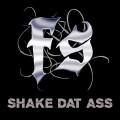 FS  Shake Dat Ass